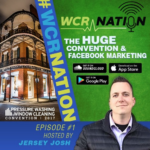 WCR Nation Episode 1 - The Huge Convention + Marketing  | The Window Cleaning Podcast