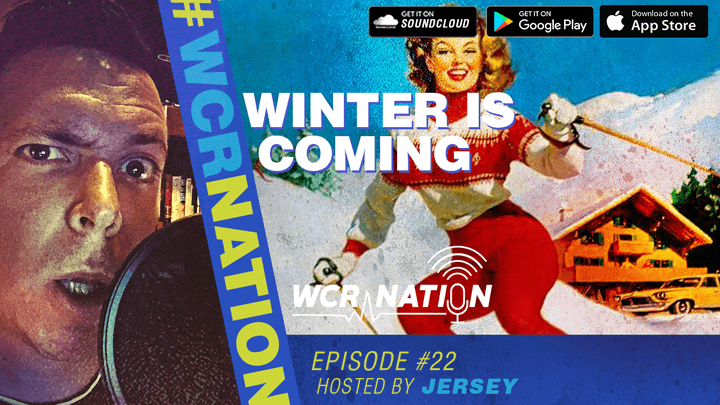 WCR Nation - Episode 22 - Winter Is Coming