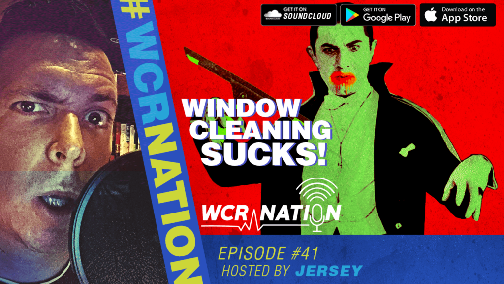 WCR Nation Episode 41 - Window Cleaning Sucks