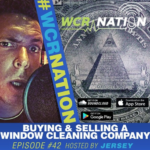 WCR Nation Episode 42 - Buying/Selling A Window Cleaning Business | The Window Cleaning Podcast