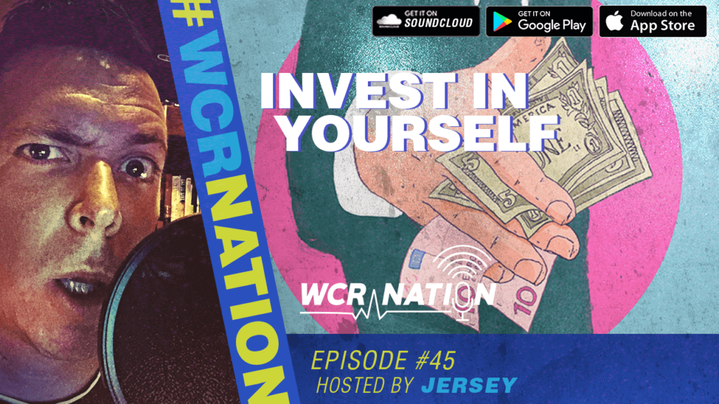 WCR Nation Episode 45 – Invest In Yourself