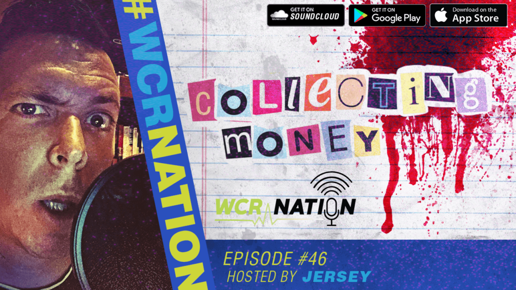 WCR Nation Episode 46 – Collecting Money