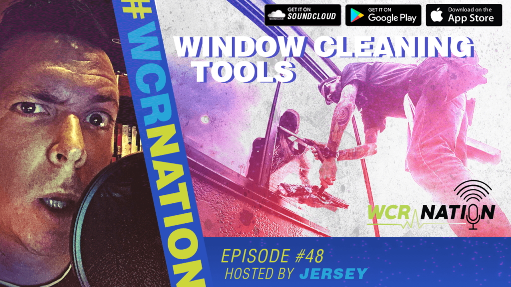 WCR Nation Episode 48 – Window Cleaning Tools