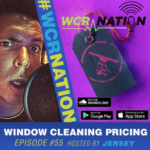WCR Nation Episode 55 – Window Cleaning Pricing | The Window Cleaning Podcast