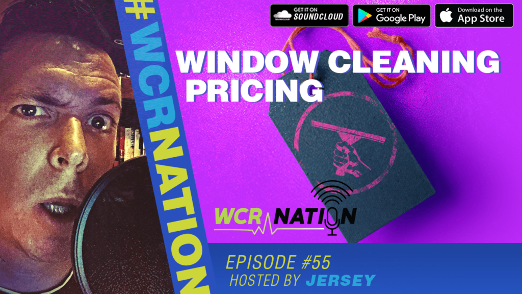 WCR Nation Episode 55 – Window Cleaning Pricing