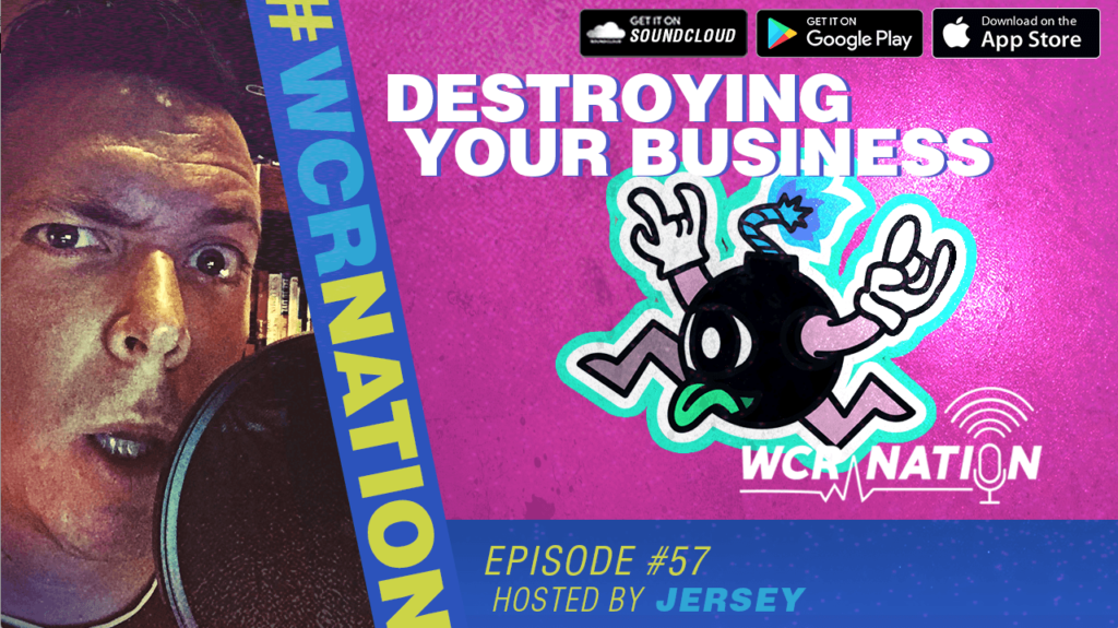 WCR Nation EP 57 | Destroying Your Business