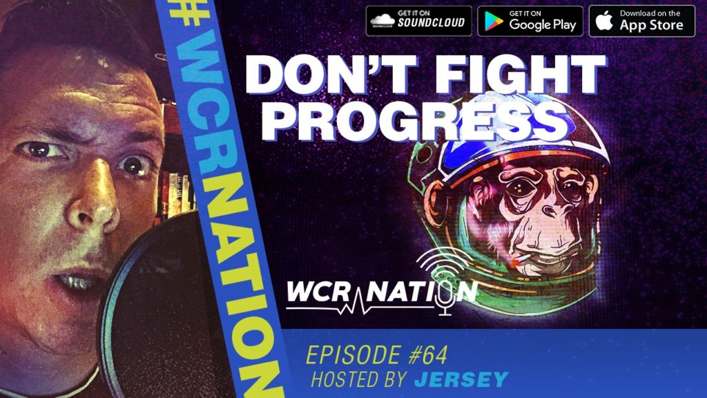 WCR Nation EP 64 | Don't Fight Progress
