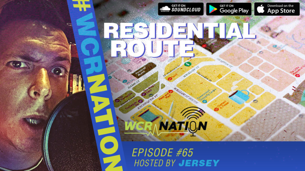 WCR Nation Episode 65 - Residential Route