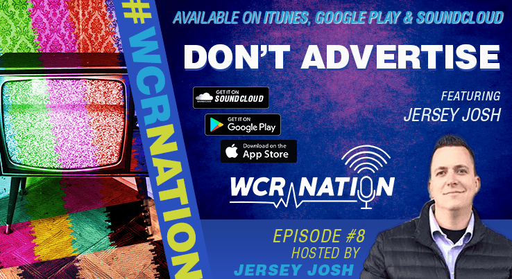 WCR Nation - Episode 8 - Don't Advertise